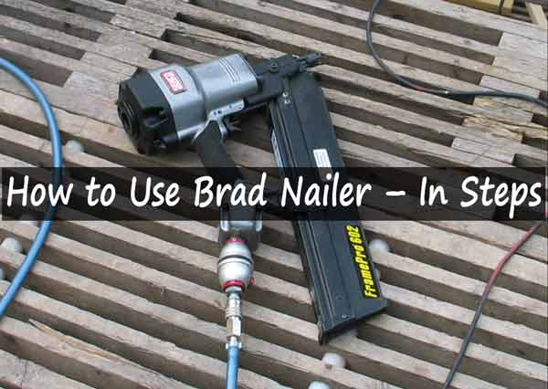 How to Use Brad Nailer