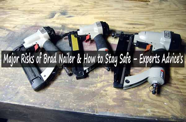 Major Risks and Safety of Brad Nailer