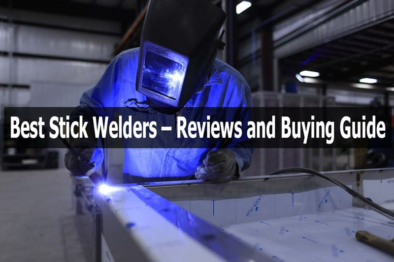 Best Stick Welders – Reviews and Buying Guide for 2019 | Tools Haunt