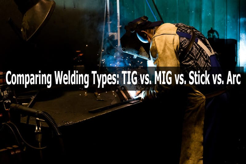 TIG vs MIG vs Stick vs Arc