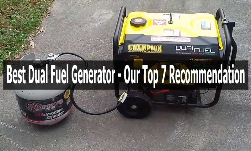 Best Dual Fuel Generator 2019 Our Top 7 Recommendation